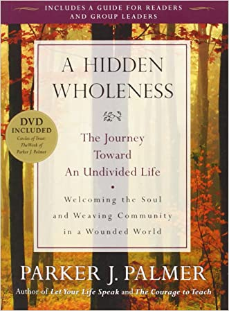 A Hidden Wholeness: The Journey Toward an Undivided Life written by Parker J. Palmer