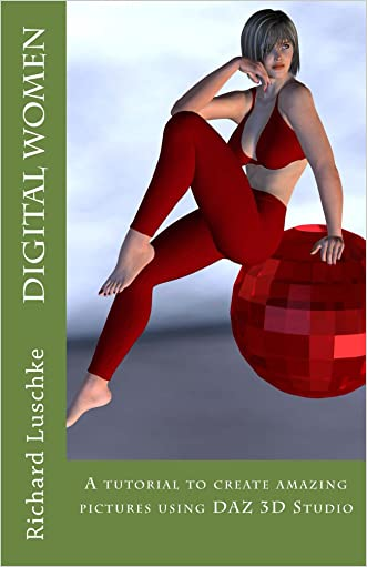 Digital Women: A Tutorial to Create Amazing Images with DAZ 3D Studio written by Richard Luschke