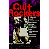 CULT ROCKERS: 150 OF THE MOST CONTROVERSIAL, DISTINCTIVE, OFFBEAT, INTRIGUING, OUTRAGEOUS AND CHAMPIONED ROCK MUSICIANS OF ALL TIMEby TAD LATHROP WAYNE JANCIK