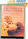 The Complete Upholsterer: A Practical...