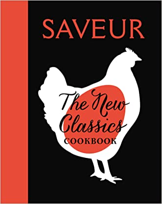SAVEUR: The New Classics Cookbook: 1,000 Recipes + Expert Advice, Tips, and Tales