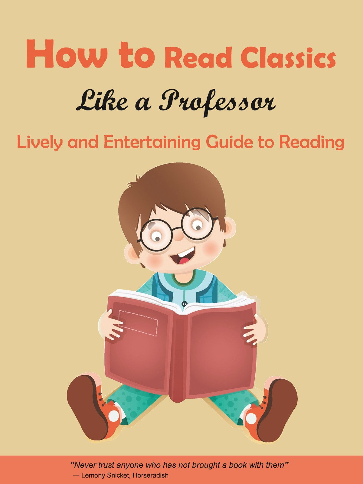 How to Read Classics Like a Professor: Lively and Entertaining Guide to Reading on Amazon Prime Instant Video UK
