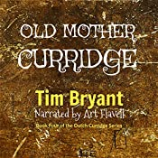 Old Mother Curridge: The Dutch Curridge Series, Book 4 | Tim Bryant