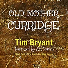 Old Mother Curridge: The Dutch Curridge Series, Book 4 Audiobook by Tim Bryant Narrated by Art Flavell