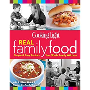Cooking Light Real Family Food: Simple & Easy Recipes Your Whole Family Will Love