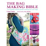 The Bag Making Bible: The Complete Guide to Sewing and Customizing Your Own Unique Bags (Color: The Bag Making Bible)