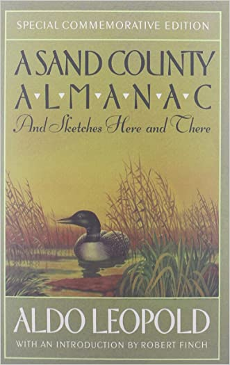 A Sand County Almanac: And Sketches Here and There (Outdoor Essays & Reflections) written by Aldo Leopold