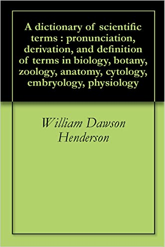 A dictionary of scientific terms : pronunciation, derivation, and definition of terms in biology, botany, zoology, anatomy, cytology, embryology, physiology