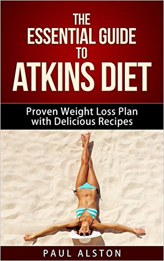 The Essential Guide to Atkins Diet: Proven Weight Loss Plan with Delicious Recipes