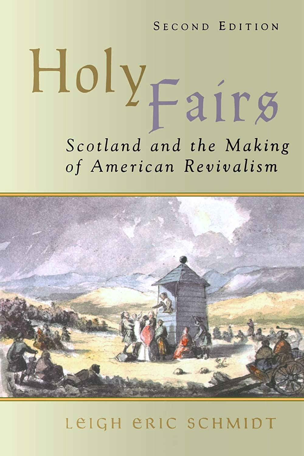 Holy Fairs: Scotland and the Making of American Revivalism Mr. Leigh Eric Schmidt