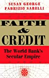 Faith and Credit: The World Bank's Secular Empire (0813326079) by George, Susan