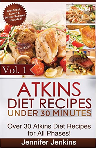 Atkins Diet Recipes Under 30 Minutes: Over 30 Atkins Recipes For All Phases (Includes Atkins Induction Recipes) (Atkins Diet Cookbook) (Volume 1)