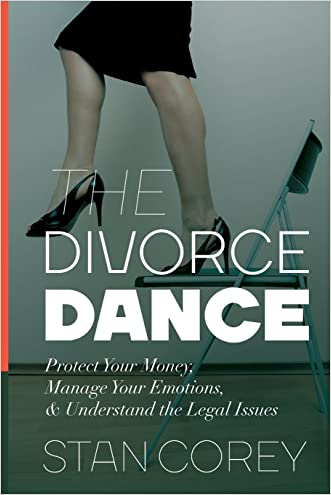 The Divorce Dance: Protect Your Money, Manage Your Emotions & Understand the Legal Issues written by Stan Corey