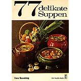 Siebenundsiebzig delikate Suppen.