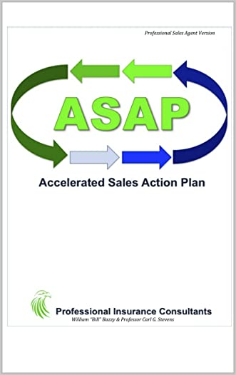 ASAP Accelerated Sales Action Plan: Professional Sales Agent Version written by Carl G. Stevens