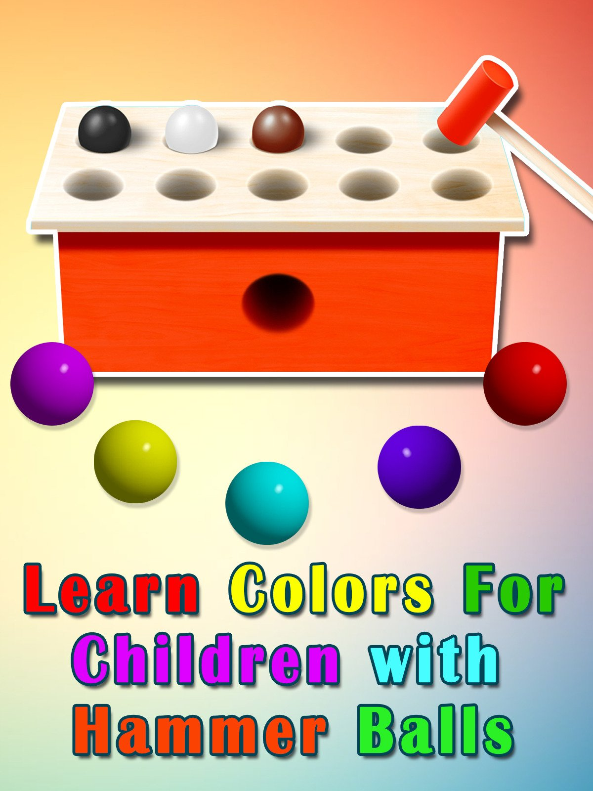 Learn Colors For Children with Hammer Balls