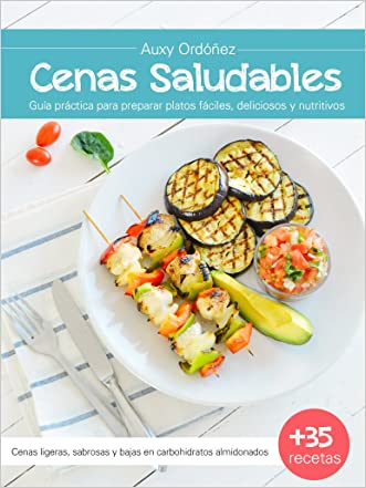CENAS SALUDABLES: Guía práctica para preparar platos fáciles, deliciosos y nutritivos (Cenas Saludables guía práctica) (Spanish Edition)