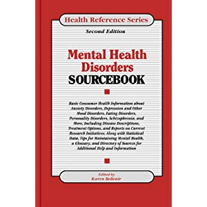 Mental Health Disorders Sourcebook: Basic Consumer Health Information About Anxiety Disrders, Depression and Other Mood Disorders, Eating Disorders, Personality ... Schizophrenia (Health Reference Series)
