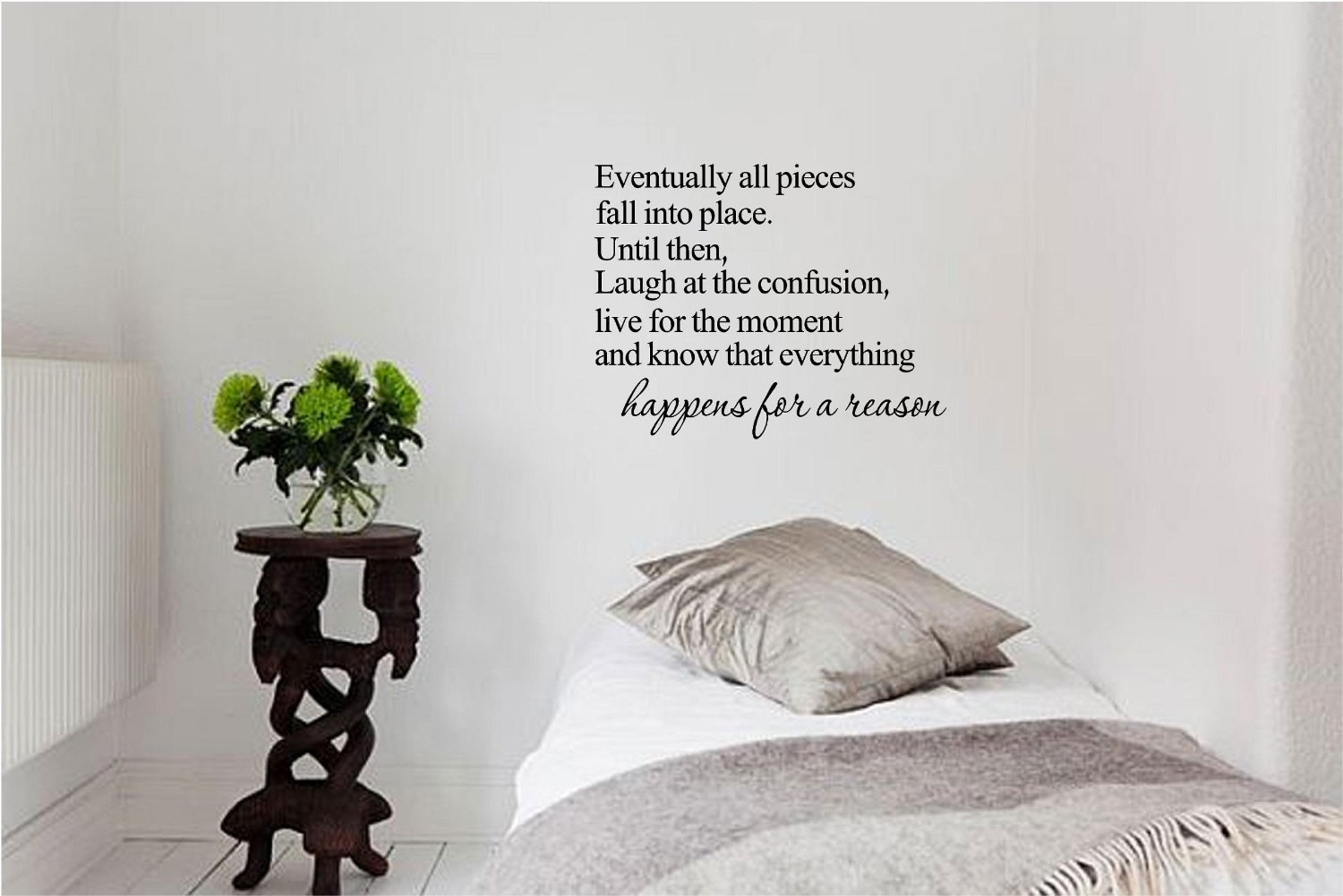 Eventually all pieces fall into place. Until then, laugh at the confusion, live for the moment and know that everything happens for a reason. Vinyl wall art Inspirational quotes and saying home decor decal sticker