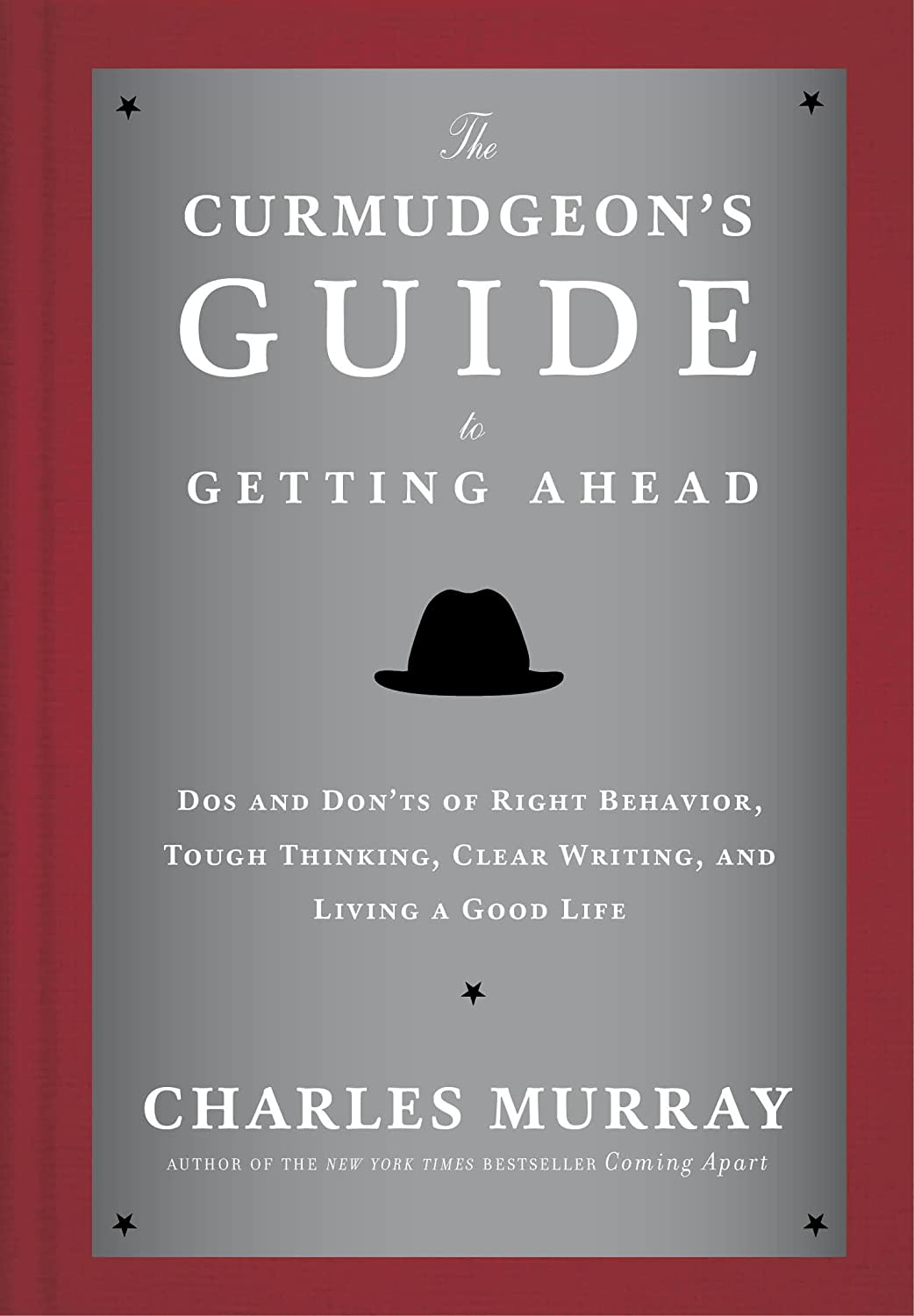 Murray – The Curmudgeon's Guide to Getting Ahead; Dos and Don'ts of Right Behavior, Tough Thinking, Clear Writing, and Living a Good Life