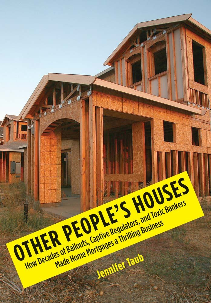 Other People's Houses: How Decades of Bailouts, Captive Regulators ...