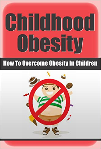 Obesity: Obesity: Childhood Obesity (Obese Eating Disorders Diabetes) (Weight Watchers Children Exercise Overweight)
