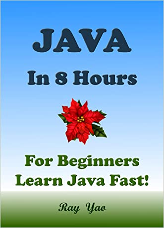 JAVA: JAVA in 8 Hours, JAVA for Beginners, Learn Java fast! A smart way to learn Java. Plain & Simple. JAVA programming, JAVA in easy steps, Start coding today: A Beginner's Guide, Fast & Easy!