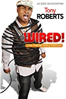 Tony Roberts: Wired! [HD]