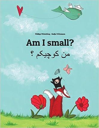 Am I small? Men kewecheakem?: Children's Picture Book English-Persian/Farsi (Dual Language/Bilingual Edition) written by Philipp Winterberg