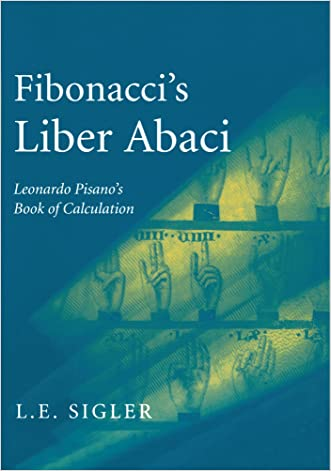 Fibonacci's Liber Abaci: A Translation into Modern English of Leonardo Pisano's Book of Calculation (Sources and Studies in the History of Mathematics and Physical Sciences)