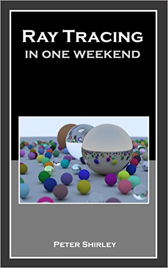 Ray Tracing in One Weekend written by Peter Shirley