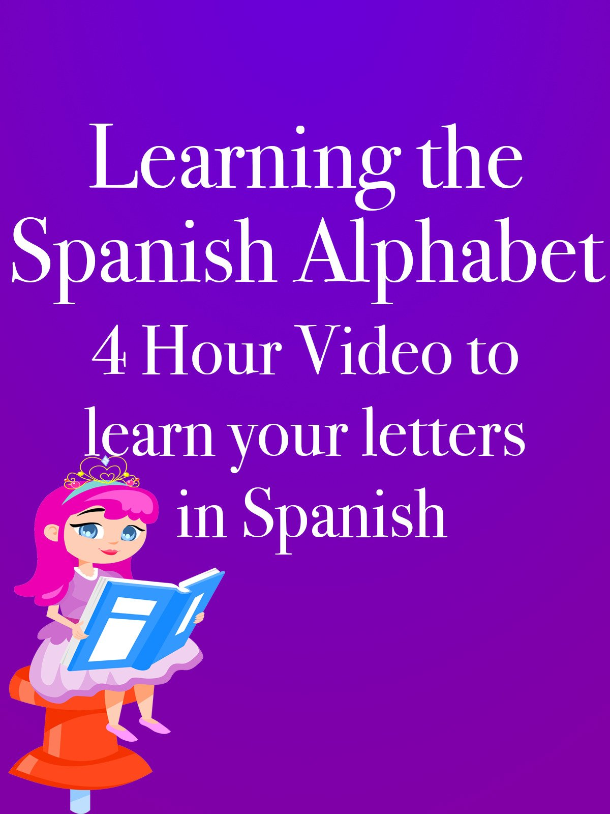 Learning the Spanish Alphabet 4 Hour Video to learn your letters in Spanish