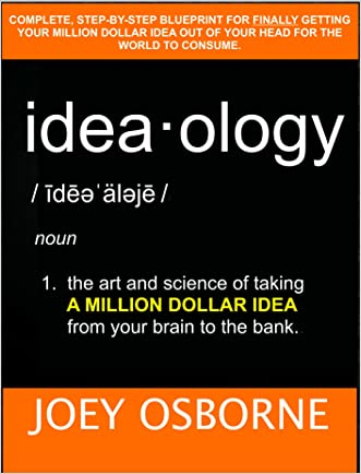 Ideaology: The art and science of taking a million dollar idea from your brain to the bank.