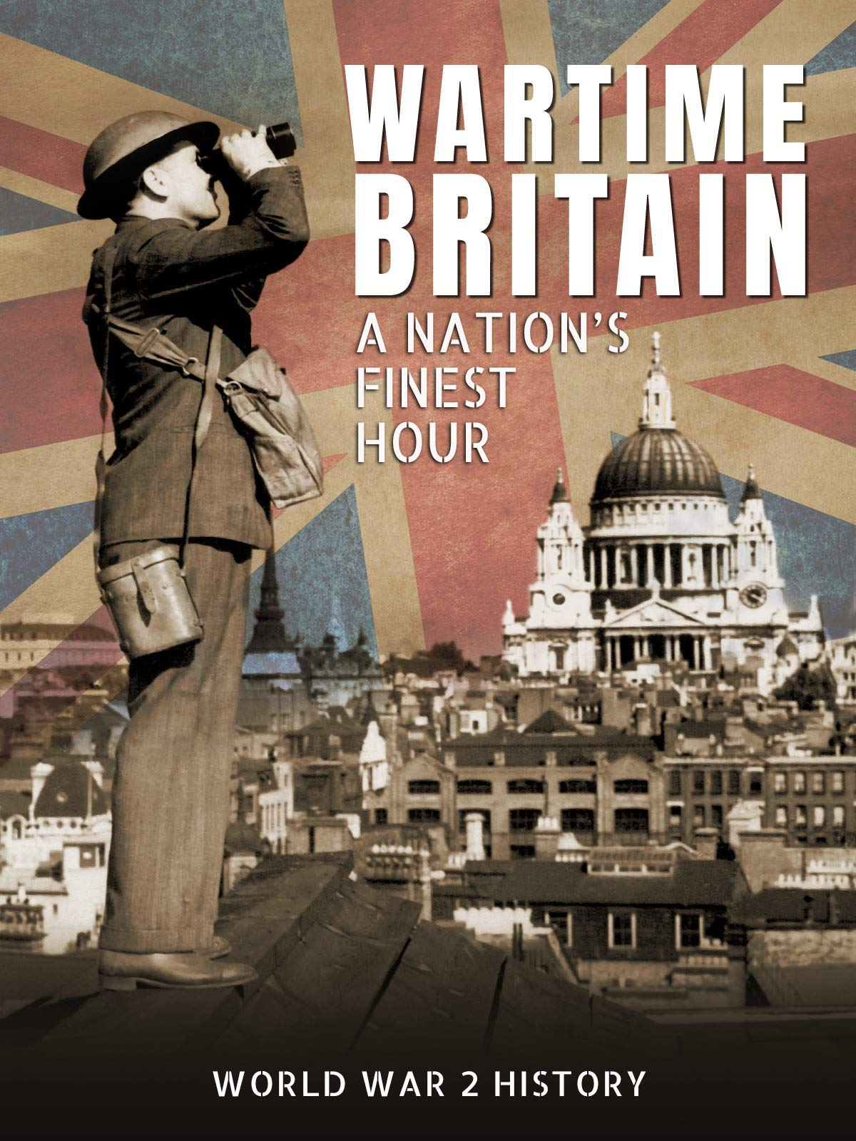 Wartime Britain: A Nation's Finest Hour (World War 2 History)