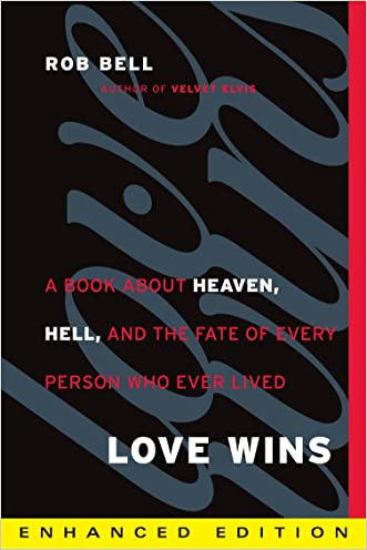 Love Wins (Enhanced Edition): A Book About Heaven, Hell, and the Fate of Every Person Who Ever Lived written by Rob Bell