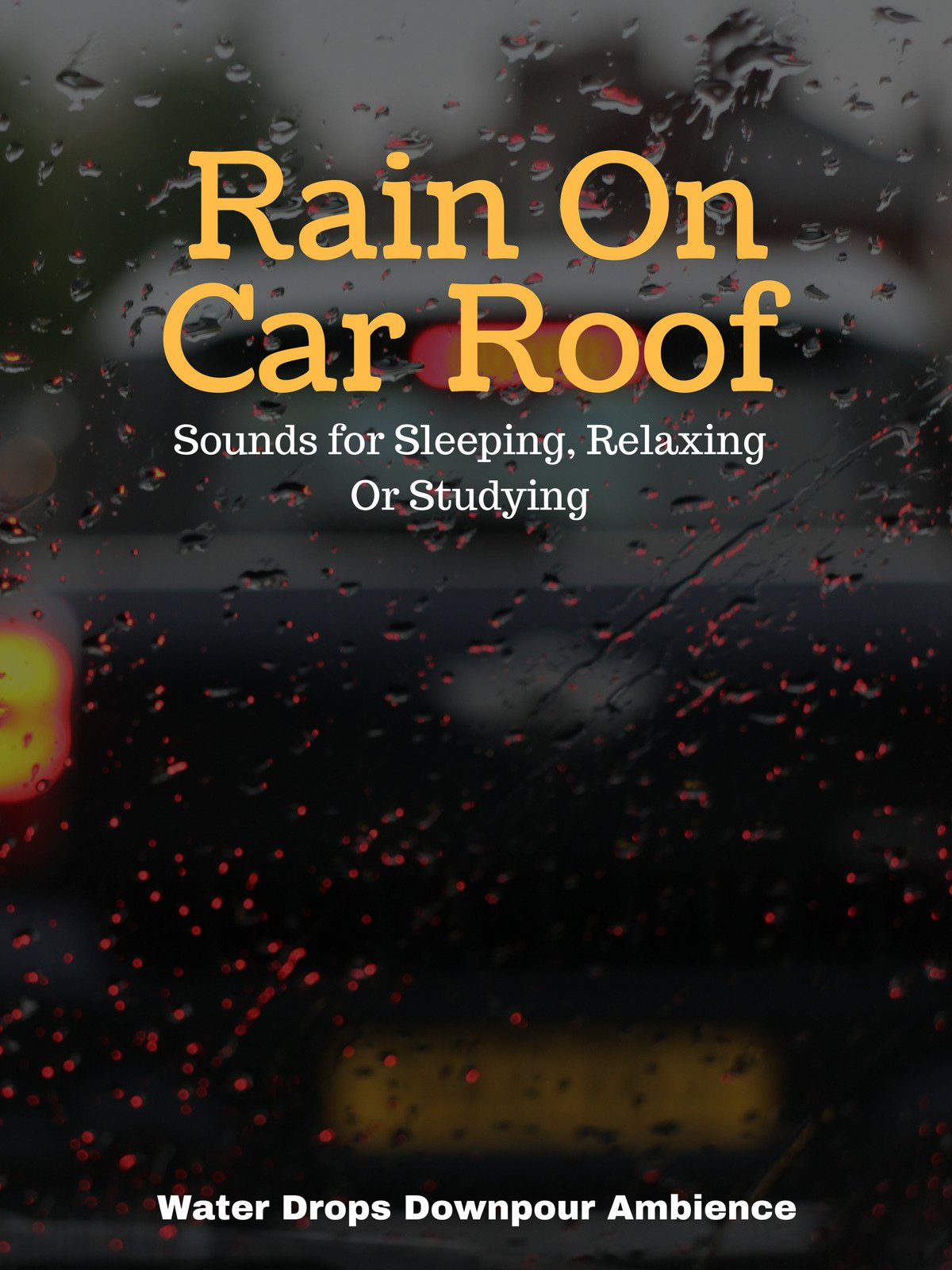 Rain On Car Roof Sounds For Sleeping, Relaxing Or Studying