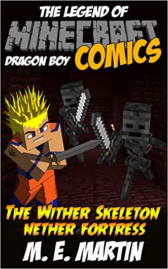 Minecraft: The Legend of Minecraft Dragon Boy: The Wither Skeleton Nether Fortress (Dragon Boy Minecraft Comics Book 7)