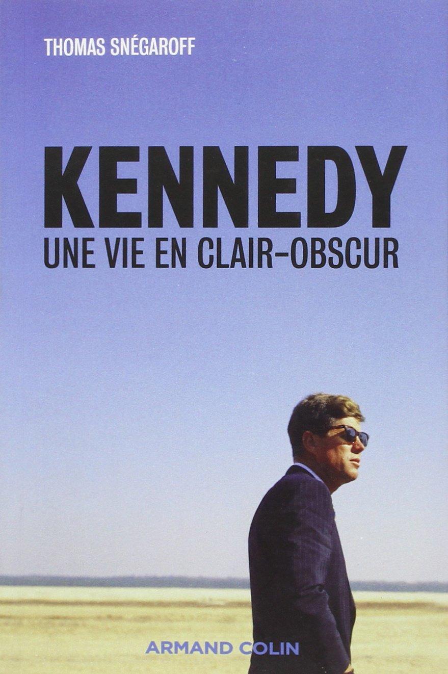 Kennedy, une vie en clair-obscur - Thomas Snégaroff