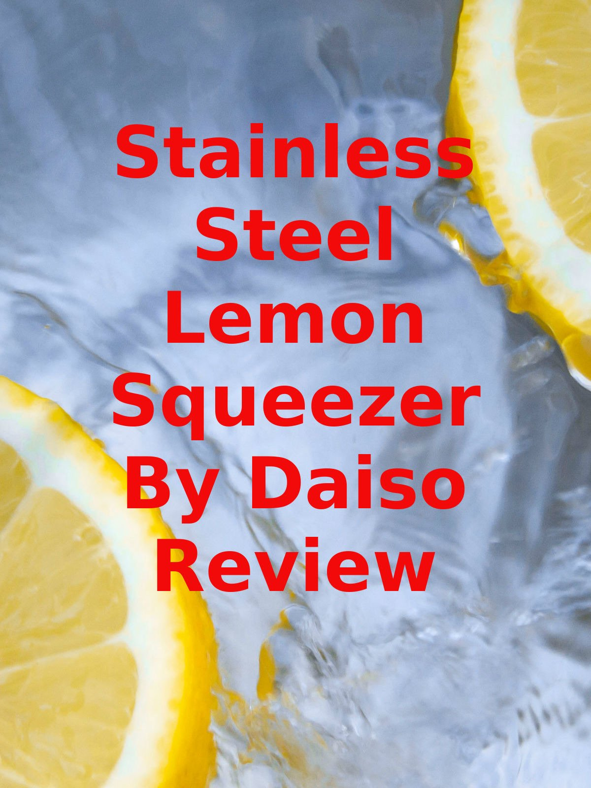 Review: Stainless Steel Lemon Squeezer By Daiso Review