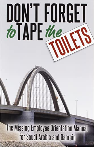 Don't Forget to Tape the Toilets: The Missing Employee Orientation Manual for Saudi Arabia and Bahrain