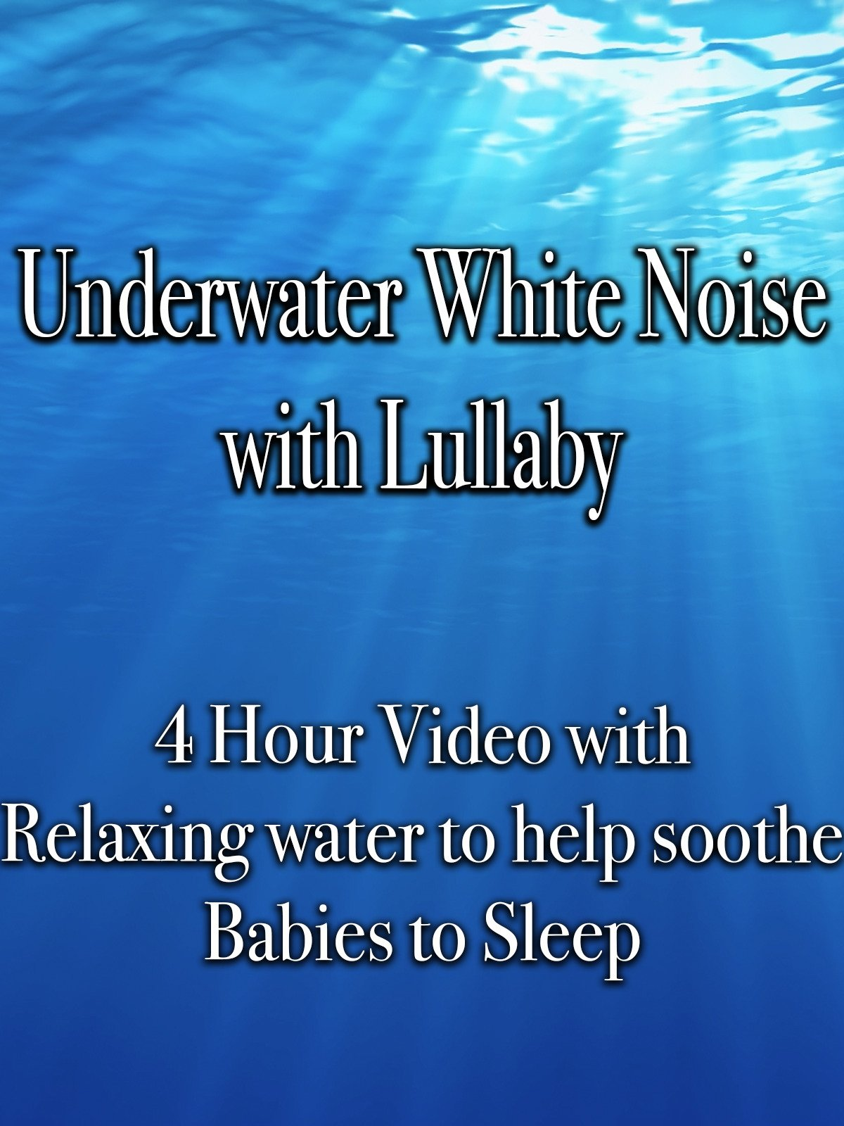 Underwater White Noise with Lullaby 4 Hour Video with Relaxing water to help soothe Babies to Sleep