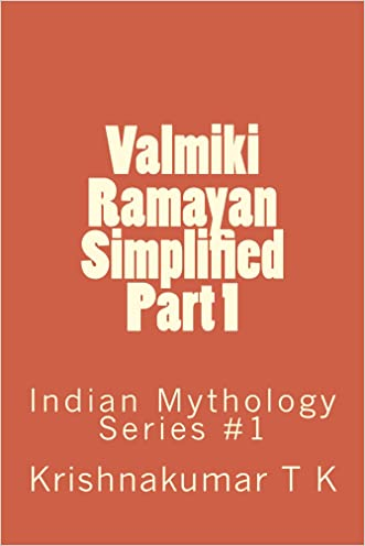 Valmiki Ramayan Simplified Part 1: Indian Mythology Series #1 written by Krishnakumar T K