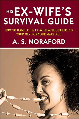 His Ex-Wife's Survival Guide:: How To Handle His Ex-wife Without Losing Your Mind Or Your Marriage