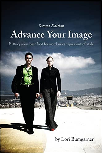 Advance Your Image: Putting your best foot forward never goes out of style. 2nd Edition