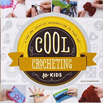 Cool Crocheting for Kids: A Fun and Creative Introduction to Fiber Art (Cool Fiber Art)