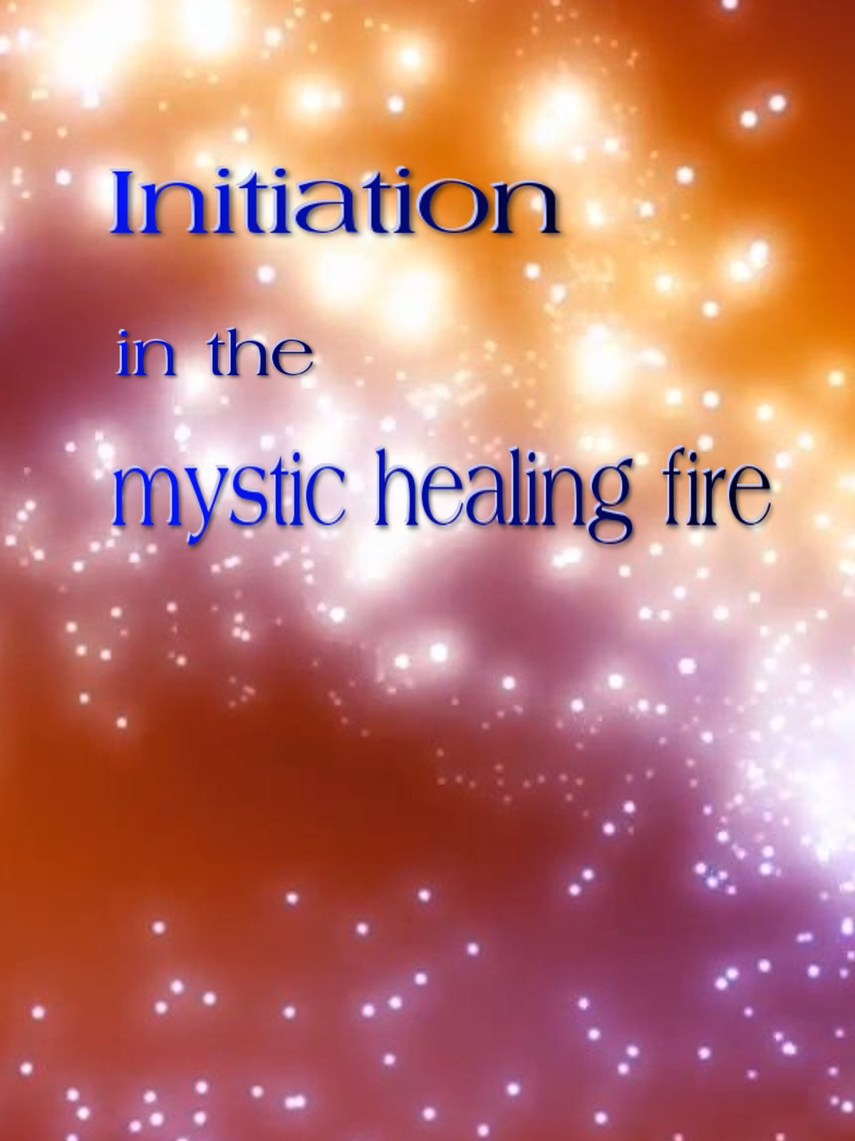 Initiation in the mystic healing fire