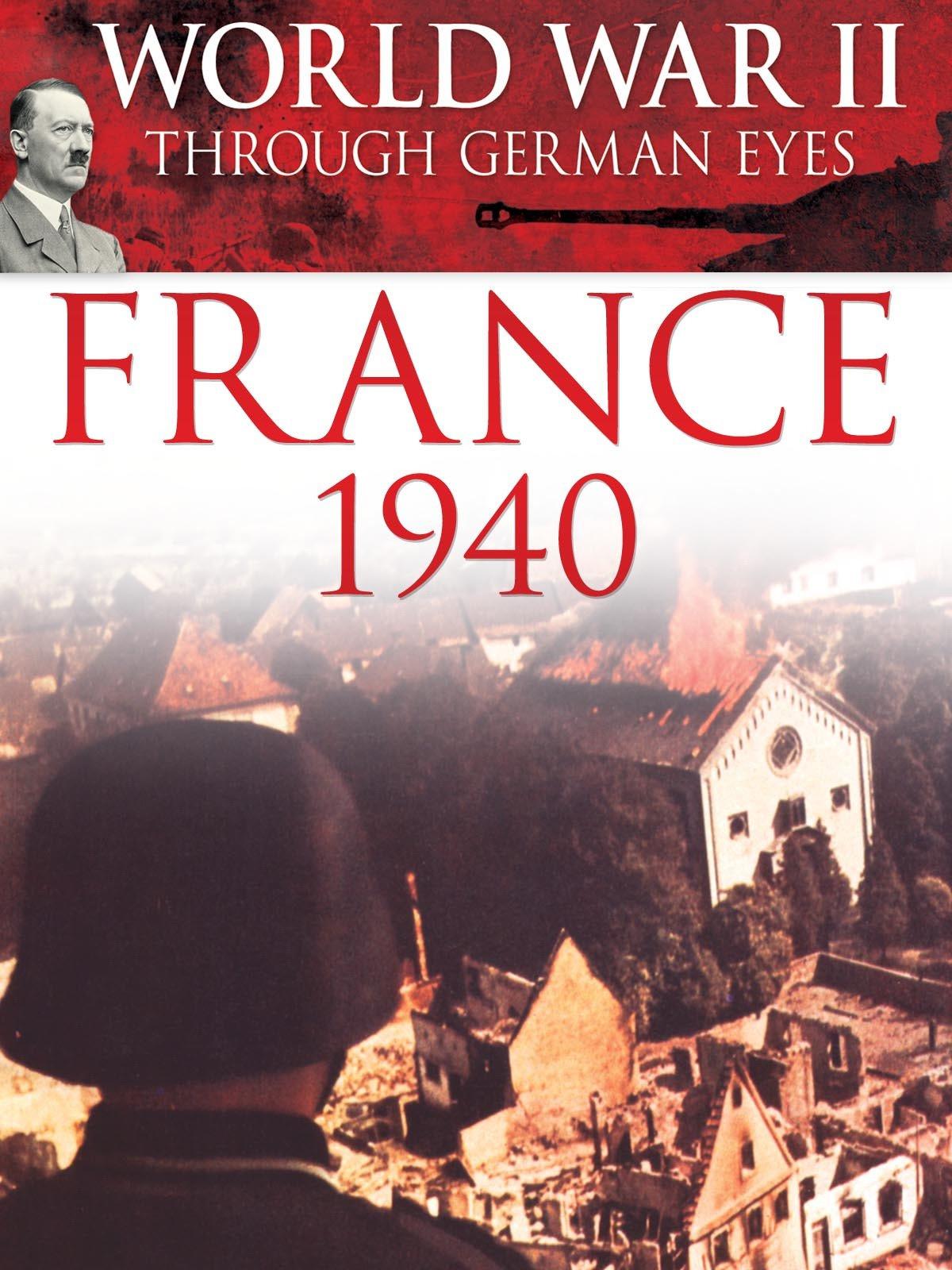 World War II Through German Eyes: France 1940 on Amazon Prime Video UK