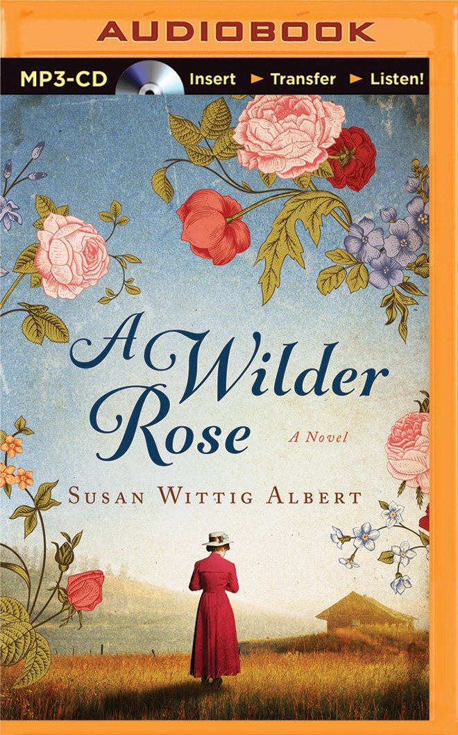 Amazon.com: A Wilder Rose (9781501238345): Susan Wittig Albert ...