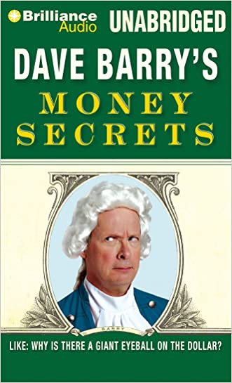 Dave Barry's Money Secrets: Like: Why Is There a Giant Eyeball on the Dollar? written by Dave Barry