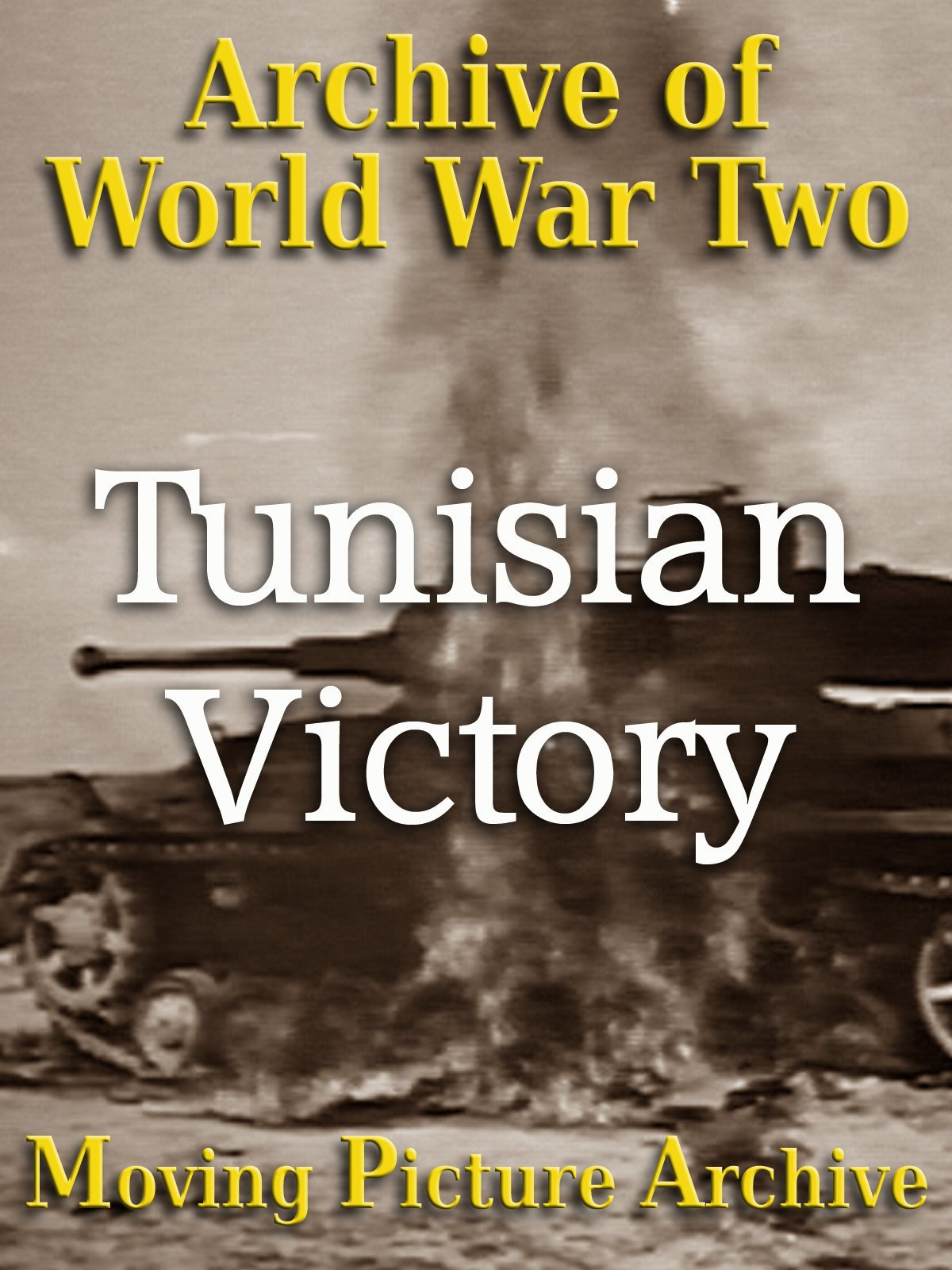 Archive of World War Two - Tunisian Victory on Amazon Prime Instant Video UK